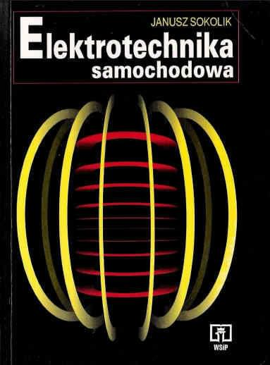 Elektrotechnika Samochodowa - Janusz Sokolik